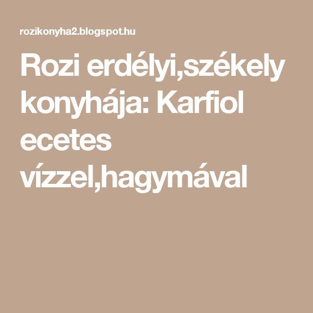 Rozi erdélyi,székely konyhája: Karfiol ecetes vízzel,hagymával