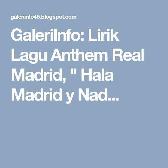 "GaleriInfo: Lirik Lagu Anthem Real Madrid, "" Hala Madrid y Nad..."