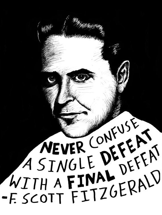 """F Scott Fitzgerald Authors Series by Ryan by RyanSheffield on Etsy, $15.00-""""Never confuse a single defeat with a final defeat.""""-F. Scott Fitzgerald"""