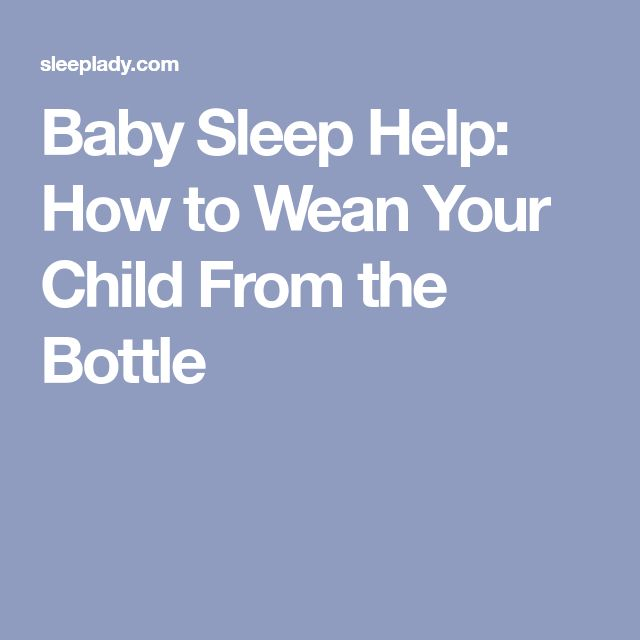 Baby Sleep Help: How to Wean Your Child From the Bottle