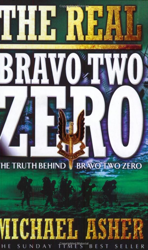 The Real Bravo Two Zero: The Truth Behind Bravo Two Zero: Amazon.co.uk: Michael Asher: 9780304365548: Books