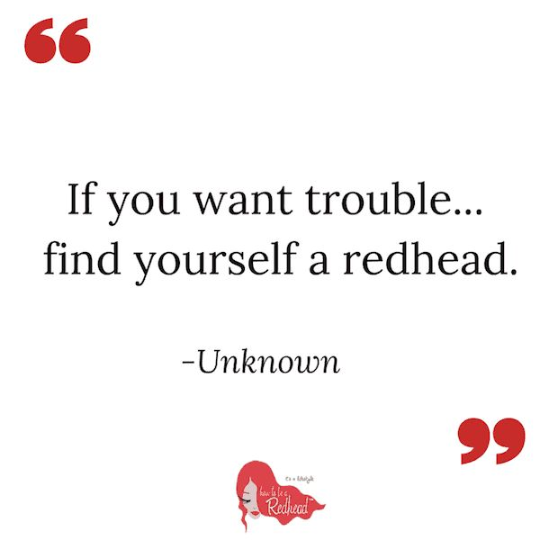 ...find yourself a redhead | Redhead Quote via How to be a Redhead