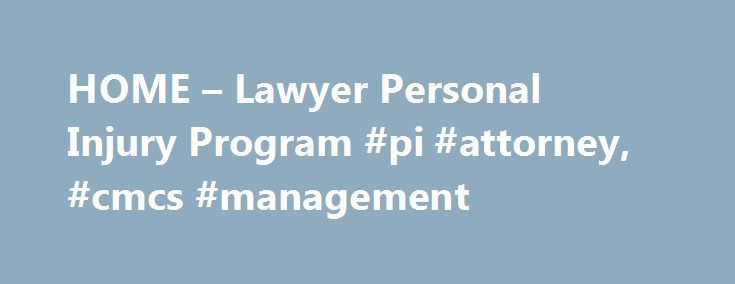HOME – Lawyer Personal Injury Program #pi #attorney, #cmcs #management http://uganda.remmont.com/home-lawyer-personal-injury-program-pi-attorney-cmcs-management/  # Watch the video above and learn why we have been responsible for over 522,000 referrals in 47 states. With almost 4 decades of experience and conferring with 190,000+ lawyers and 1000+ medical speicailists, primary care medical providers and emergency room departments in 30 states, we have a formula that is customized to your…