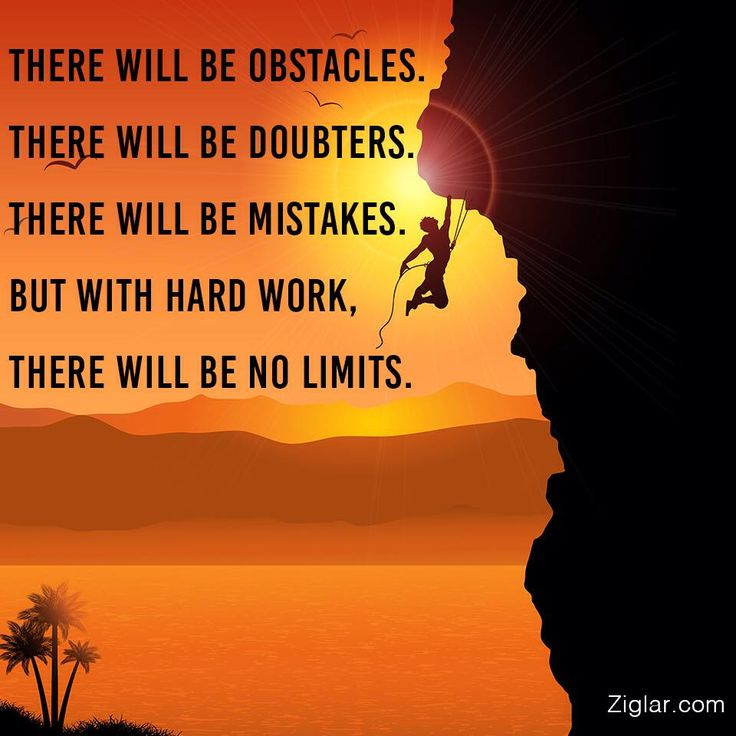 Image result for THERE WILL BE OBSTACLES. THERE WILL BE DOUBTERS. THERE WILL BE MISTAKES BUT WITH HARD Work THERE ARE NO LIMITS.
