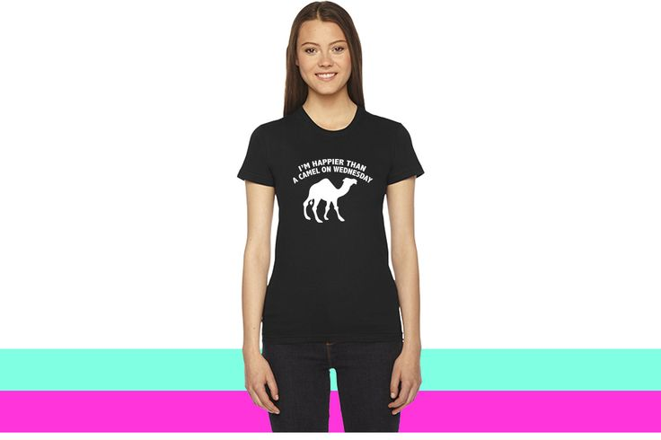 I'm Happier Than A Camel On Wednesday women T-shirt