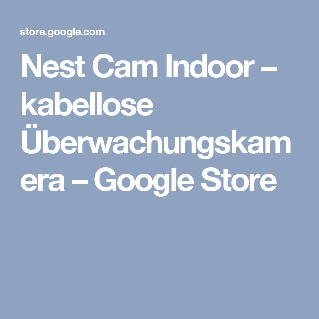 Nest Cam Indoor – kabellose Überwachungskamera – Google Store