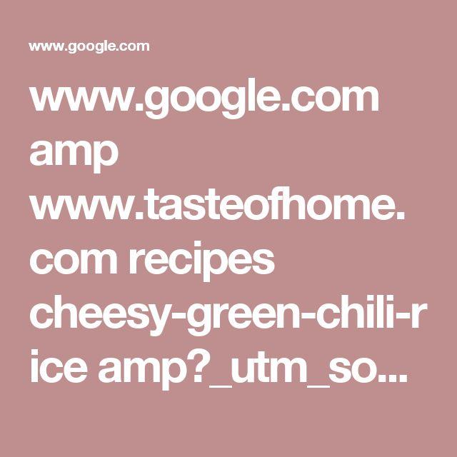 www.google.com amp www.tasteofhome.com recipes cheesy-green-chili-rice amp?_utm_source=1-2-2