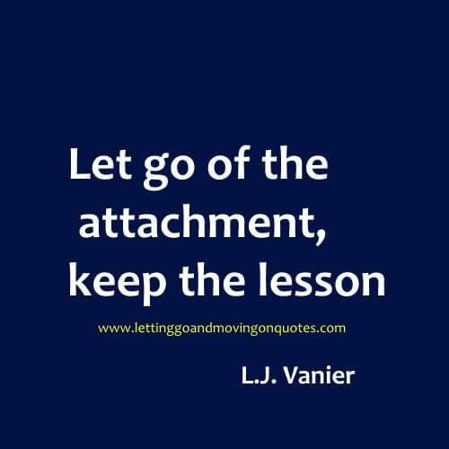 Let go of the attachment, keep the lesson - Quotes About Moving On