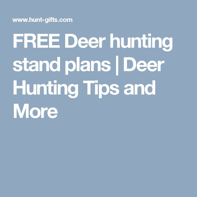 FREE Deer hunting stand plans | Deer Hunting Tips and More