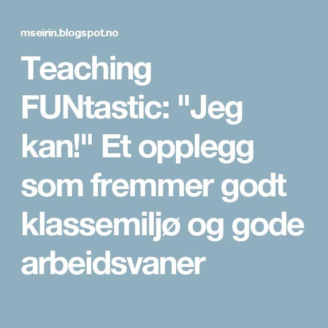"""Teaching FUNtastic: """"Jeg kan!"""" Et opplegg som fremmer godt klassemiljø og gode arbeidsvaner"""