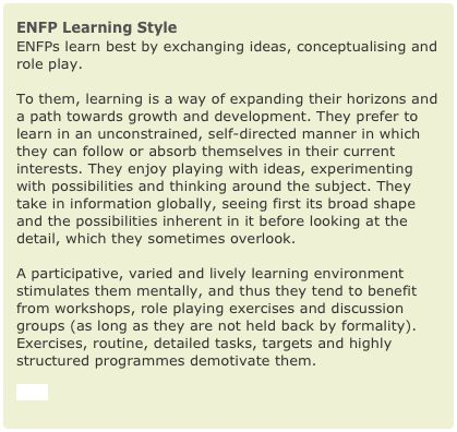 ENFP Learning Style ENFPs learn best by exchanging ideas, conceptualising and role play. To them, learning is a way of expanding their hori...