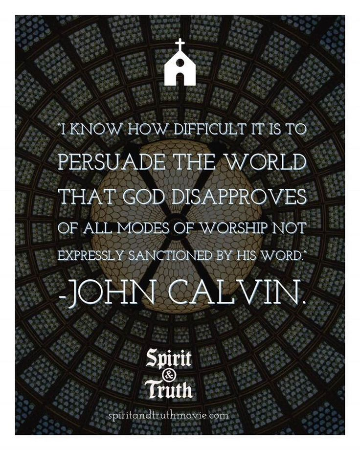 Worship God the way HE wants to be worshipped. Spirit&Truth John Calvin  Quotes | John calvin quotes, Worship quotes, Reformed theology