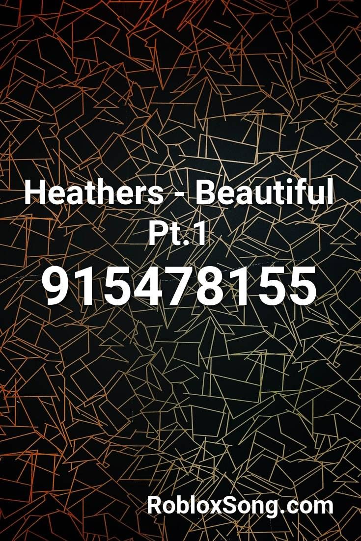 Heathers Beautiful Pt 1 Roblox Id Roblox Music Codes In 2020