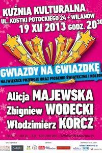 KUŹNIA KULTURALNA. Gwiazdy na Gwiazdkę  19 grudnia 2013, to specjalny występ w magicznie świątecznej aranżacji.   W składzie: Alicja Majewska, Zbigniew Wodecki i Włodzimierz Korcz.