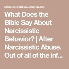 What Does the Bible Say About Narcissistic Behavior? | After Narcissistic Abuse.    Out of all of the info I have read on narcissism. This has been the most informative and encouraging because God is in control in the end and it allows for forgiveness and compassion for the narc, but with wisdom and strong boundaries to be implemented.