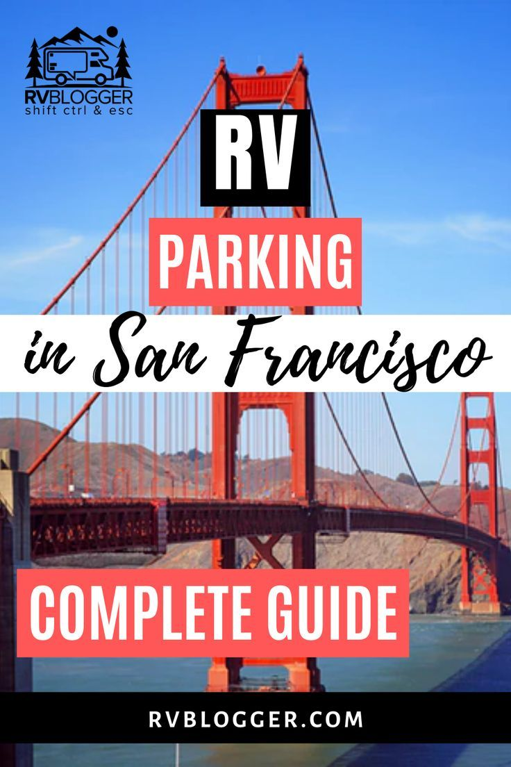 The Complete Guide To Rv Parking In San Francisco Rv Parks And Campgrounds Road Trip Inspiration Family Vacation Locations