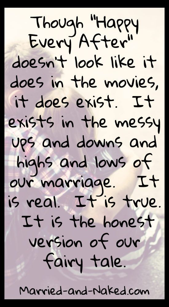 """Though Happy Ever After doesn't look like it does in the movies, it does exist.  It exists in the messy ups and downs and highs and lows of our marriage.  It is real. It is true.  It is the honest version of our fairy tale.""  #marriage #marriagequotes"