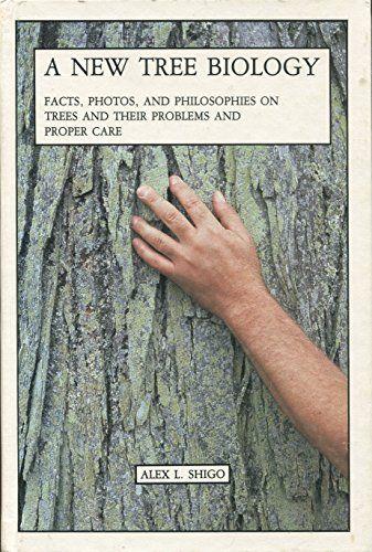 A New Tree Biology: Facts, Photos and Philosophies on Trees: Alex L. Shigo: 9780943563046: Amazon.com: Books