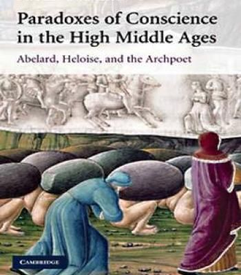 Paradoxes Of Conscience In The High Middle Ages: Abelard Heloise And The Archpoet By Peter Godman PDF