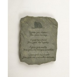 This beautiful garden stone honoring your beloved pet will make the perfect tribute to him or her in your garden.  On the stone is inscribed:  I gave you shelter, You gave me joy.  I gave you food, You gave me loyalty.  I gave you walks, you gave me companionship.  I gave you my heart, You gave me unconditional love. $29.99
