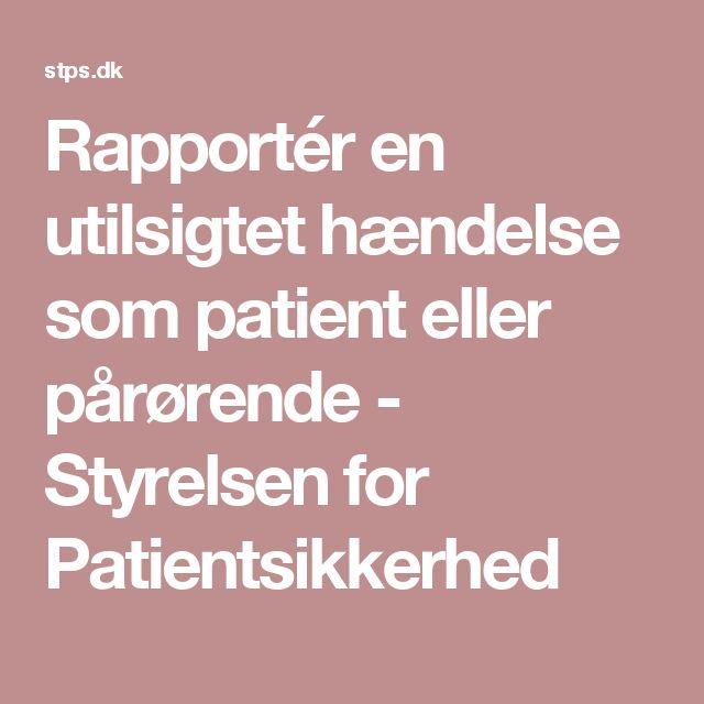 Rapportér en utilsigtet hændelse som patient eller pårørende - Styrelsen for Patientsikkerhed