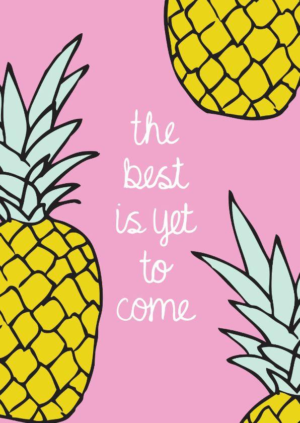 The best is yet to come. Vrolijk kaartje met zomerse ananas illustratie voor vriendin of zomaar voor familie die een attentie kan gebruiken.
