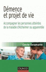 Démence et projet de vie. Accompagner les personnes atteintes de la maladie d'Alzheimer ou apparentée / Cécile Delamarre, 2015 http://bu.univ-angers.fr/rechercher/description?notice=000802439
