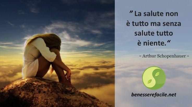 La salute non è tutto, ma senza salute tutto è niente - Arthur Schopenhauer