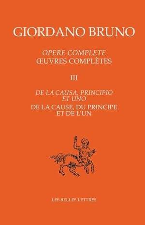 œuvres Completes Tome Iii De La Cause Du Principe Et De L Un Les Oeuvres Belles Lettres Univers