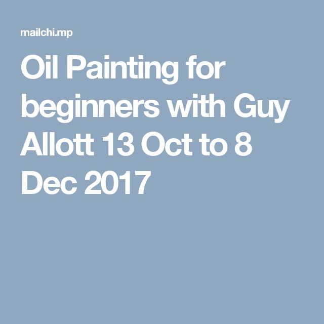 Oil Painting for beginners with Guy Allott 13 Oct to 8 Dec 2017