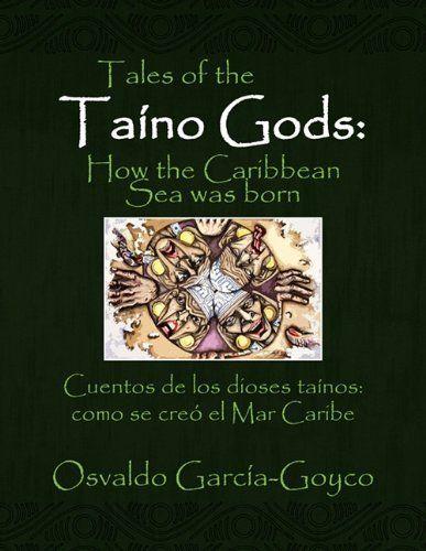 Tales of the Taíno Gods/Cuentos de los dioses taínos (Multilingual Edition) by Osvaldo García-Goyco, http://www.amazon.com/dp/1450091121/ref=cm_sw_r_pi_dp_4PoAqb00HJ6FR