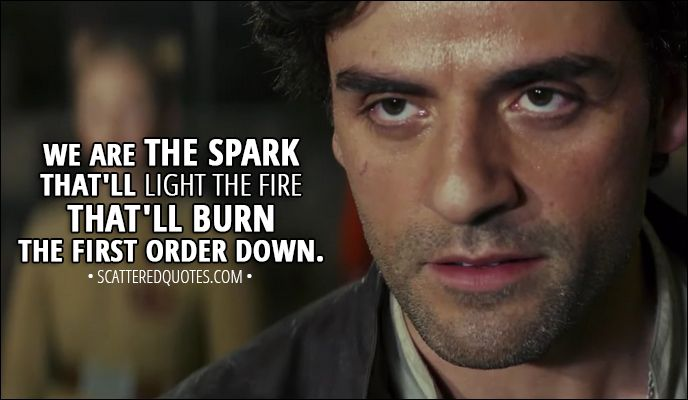Quote from Star Wars: The Last Jedi (2017) -  Poe Dameron: We are the spark that'll light the fire that'll burn the First Order down. │ #StarWars #TheLastJedi #StarWarsTheLastJedi #PoeDameron