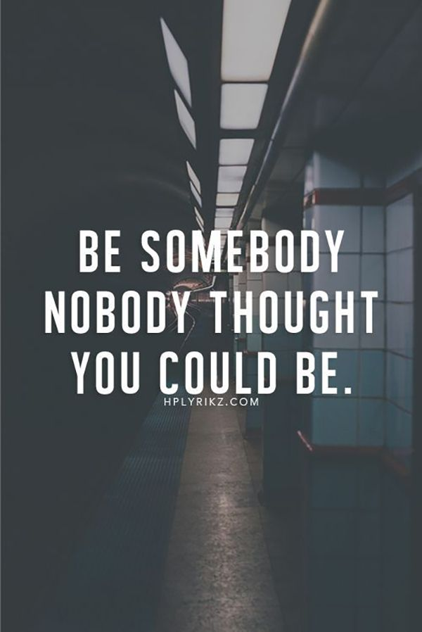 """Dare to be different   """"Be somebody nobody thought you could be"""""""