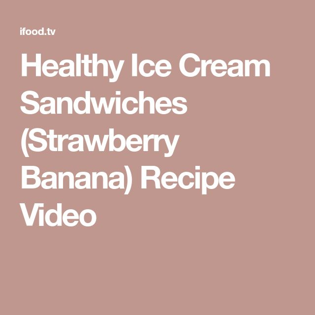 Healthy Ice Cream Sandwiches (Strawberry Banana) Recipe Video