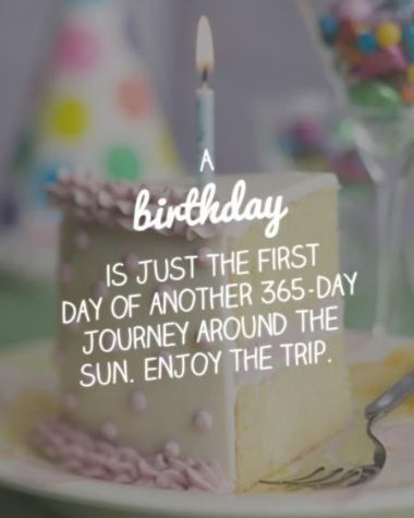 Happy birthday quote for him her or friends. A birthday is just the first day of another 365 days journey. Enjoy the wonderful day!!