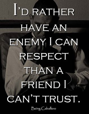 I'd rather have an enemy I can respect than a friend I can't trust. #BeingCaballero