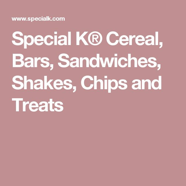 Special K® Cereal, Bars, Sandwiches, Shakes, Chips and Treats