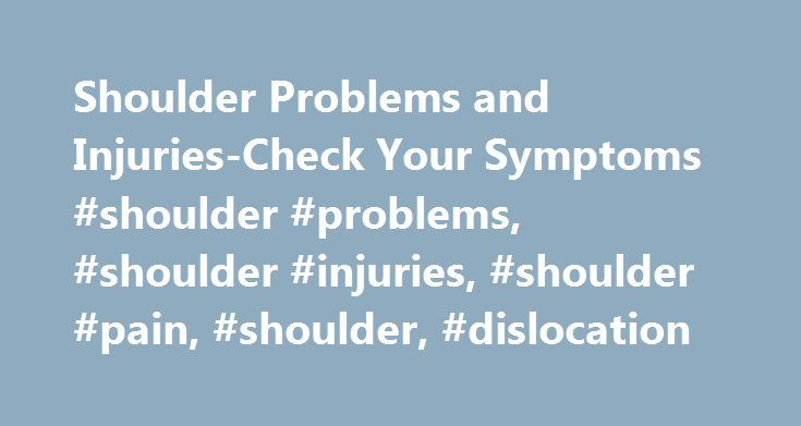 Shoulder Problems and Injuries-Check Your Symptoms #shoulder #problems, #shoulder #injuries, #shoulder #pain, #shoulder, #dislocation http://kentucky.remmont.com/shoulder-problems-and-injuries-check-your-symptoms-shoulder-problems-shoulder-injuries-shoulder-pain-shoulder-dislocation/  # Shoulder Problems and Injuries – Check Your Symptoms Call 911 anytime you think you may need emergency care. For example, call if: You have chest pain or pressure. This may occur with: Sweating . Shortness of…