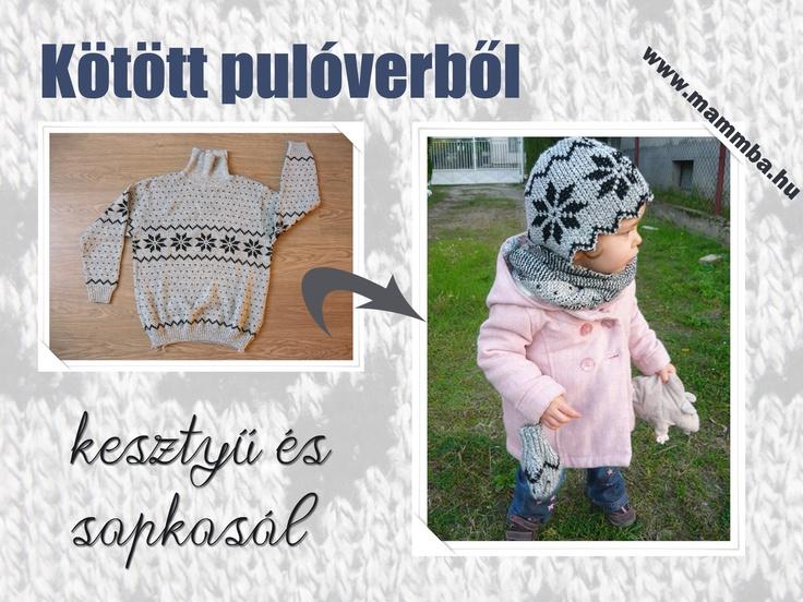 Sapkasál és egyujjas kesztyű régi, kötött pulóverből/Scarfhat and mittens from Dad's old, knitted jumper ;) (for instructions in English please contact me at kata@mammba.hu)