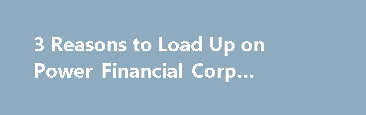 3 Reasons to Load Up on Power Financial Corp #vendor #finance http://finance.remmont.com/3-reasons-to-load-up-on-power-financial-corp-vendor-finance/  #power finance corporation # For the most part, Canadian stocks have shrugged off the latest market turmoil caused by Britain s potential exit from the European Union. Before votes were officially tallied, the TSX Composite Index traded at a little over 14,100 points. After two down days in the aftermath of the surprise Leave vote, […]