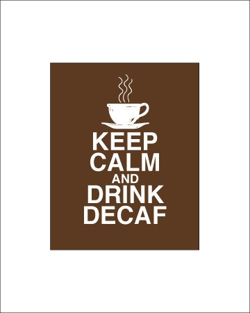 Keep Calm and Drink Decaf Print Coffee Artwork Decaffeinated Coffee Poster Coffee Home Decor Kitchen. $12.00, via Etsy.
