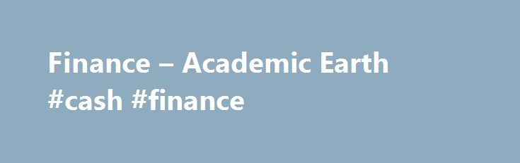 Finance – Academic Earth #cash #finance http://finance.remmont.com/finance-academic-earth-cash-finance/  #courses in finance # Free Online Lectures and Courses for Finance Finance Content Navigation Despite the bad rap the financial industry has received in recent years, planning for a career in finance still remains a smart proposition. In fact, issues plaguing the industry today only emphasize the current need for highly educated financial professionals to […]