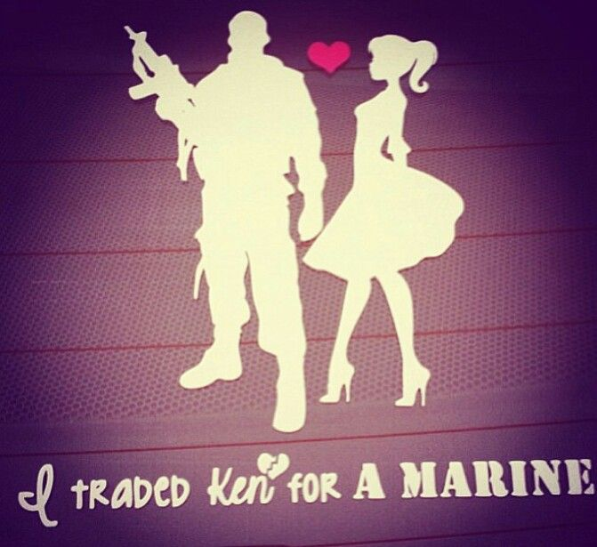 I traded ken for a marine. Military quote love quote