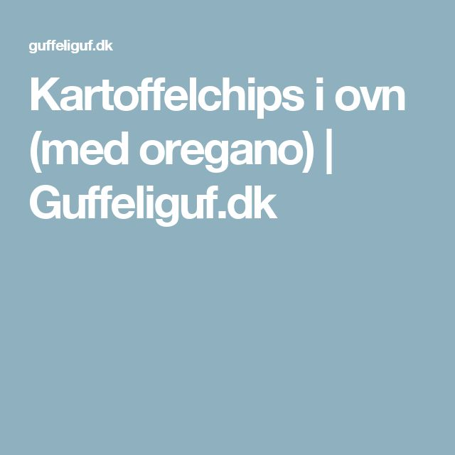 Kartoffelchips i ovn (med oregano) | Guffeliguf.dk