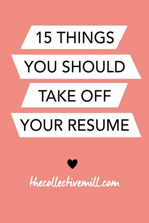 15 Things You Should Take Off Your Resume: A resume is one of the most important tools when looking for a new job opportunity. However, it can be hard to remember exactly what you should or should not put on your resume. That's why I wanted to create a list that you can use before sending it off. Click the link to find out what you should take off you resume before applying for any new job opportunity. http://TheCollectiveMill.com