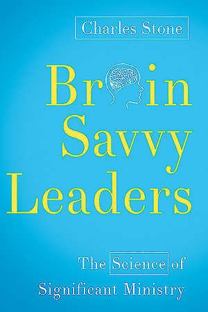 Brain-Savvy Leaders The Science of Significant Ministry
