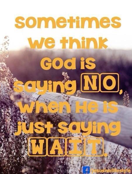 Sometimes God says WAIT! #Faith