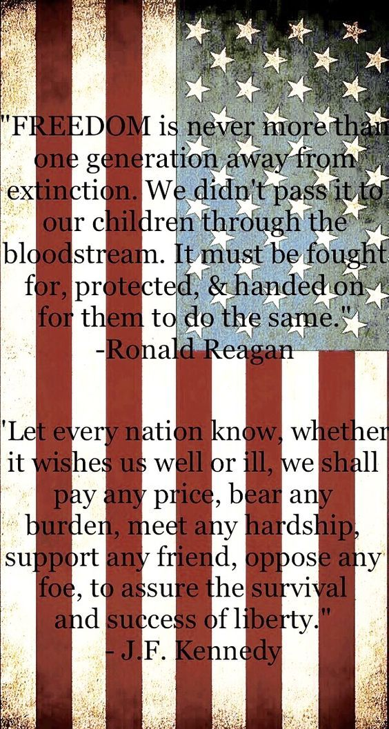 """""""Freedom is never more than one generation away from extinction. We didn't pass is to our children through the bloodstream. It must be fought for, protected, & handed on for them to do the same."""" - Ronald Reagan  """"Let every nation know, whether it wishes us well or ill, we shall pay any price, bear any burden, meet any hardship, support any friend, oppose any foe, to assure the survival and success of liberty."""" - JF Kennedy  #VeteransDay"""