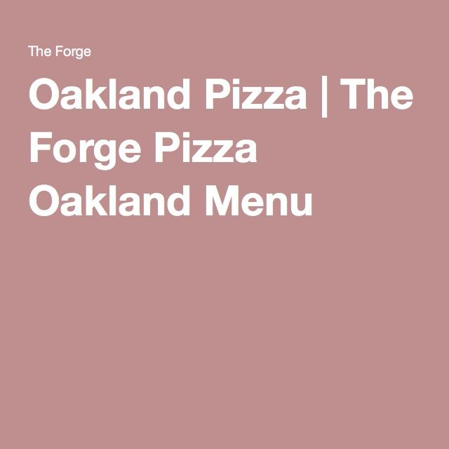 Oakland Pizza | The Forge Pizza Oakland Menu