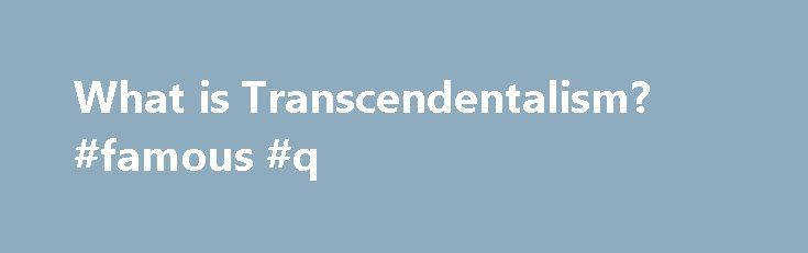 What is Transcendentalism? #famous #q http://quote.remmont.com/what-is-transcendentalism-famous-q/  Another way to look at the Transcendentalists is to see them as a generation of people struggling to define spirituality and religion (our words, not necessarily theirs) in a way that took into account the new understandings their age made available. The new Biblical Criticism in Germany and elsewhere had been looking at the Christian […]